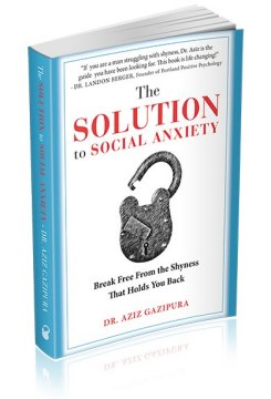 The Solution To Social Anxiety by Dr. Aziz Gazipura